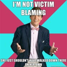 1ac74-im-not-victim-blaming-she-just-shouldnt-have-walked-down-there-on-her-own