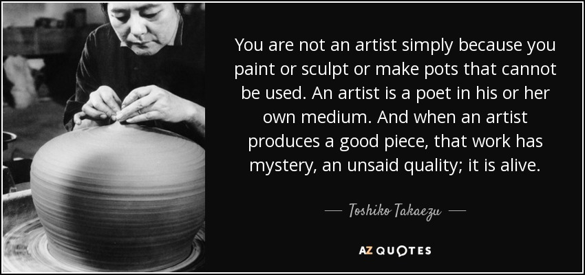 quote-you-are-not-an-artist-simply-because-you-paint-or-sculpt-or-make-pots-that-cannot-be-toshiko-takaezu-118-62-25